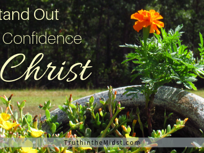 How to Stand Out With Confidence in Christ